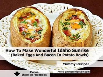 http://www.hometipsworld.com/how-to-make-wonderful-idaho-sunrise-baked-eggs-and-bacon-in-potato-bowls.html